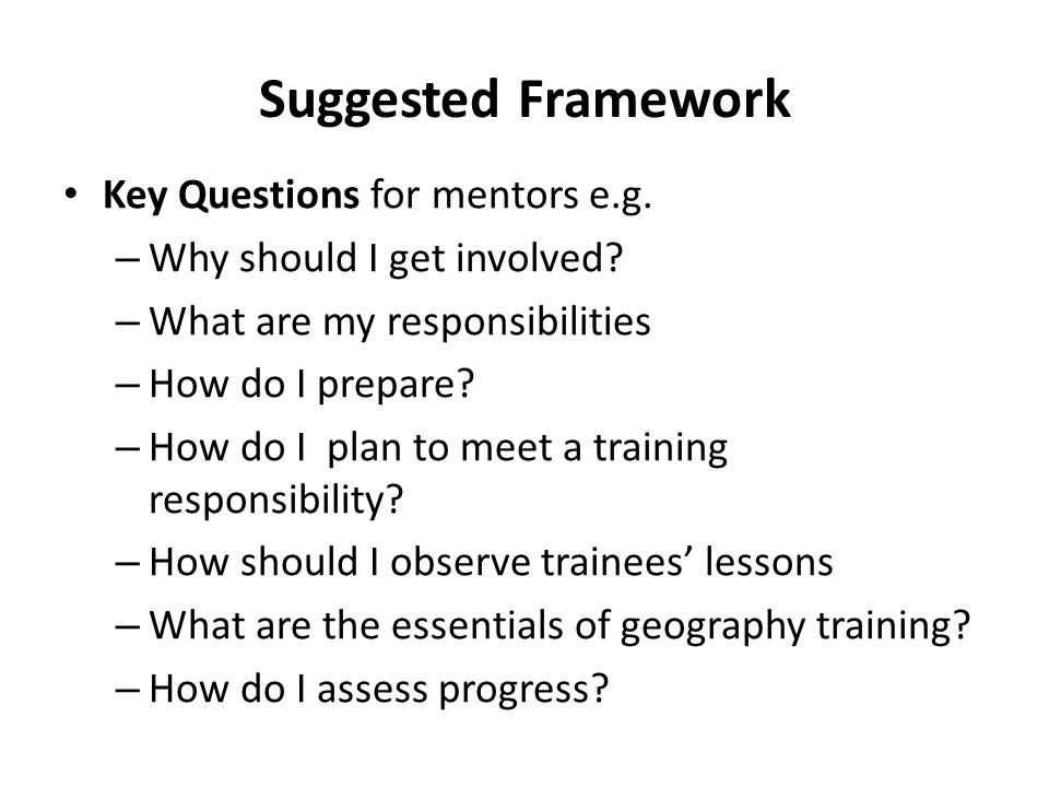 Suggested Framework Key Questions for mentors e.g.