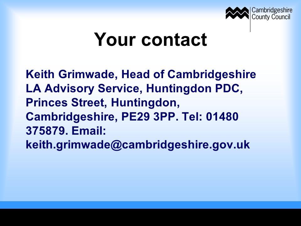 Your contact Keith Grimwade, Head of Cambridgeshire LA Advisory Service, Huntingdon PDC, Princes Street, Huntingdon, Cambridgeshire, PE29 3PP.