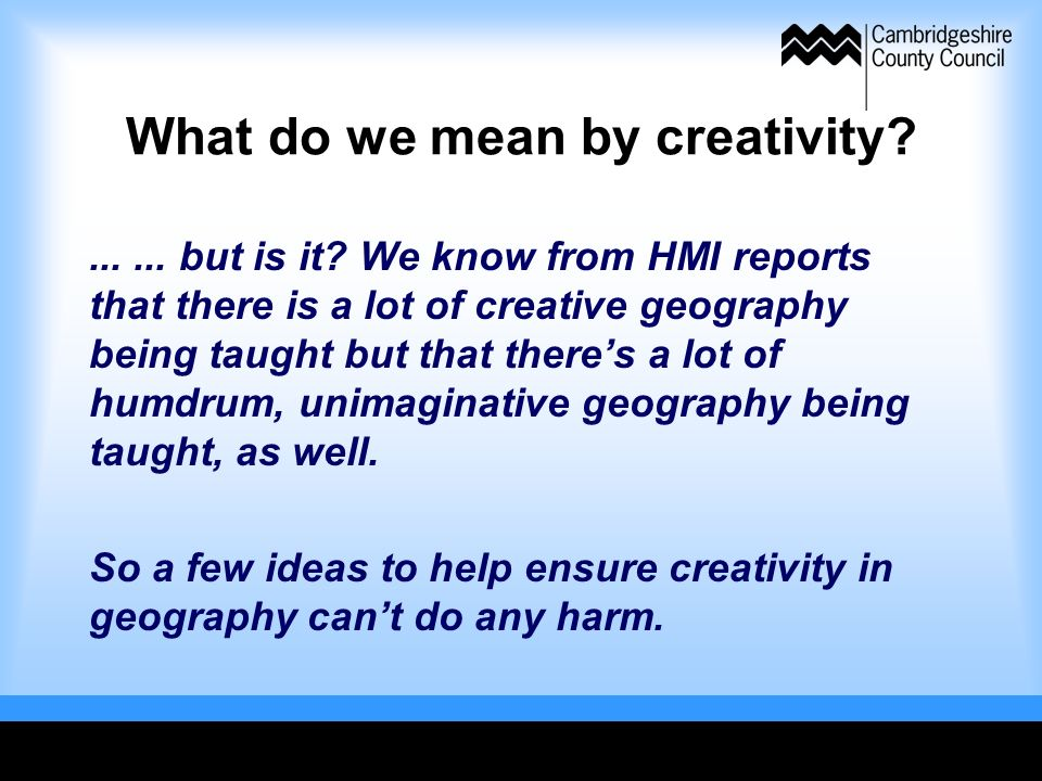 What do we mean by creativity ...... but is it.