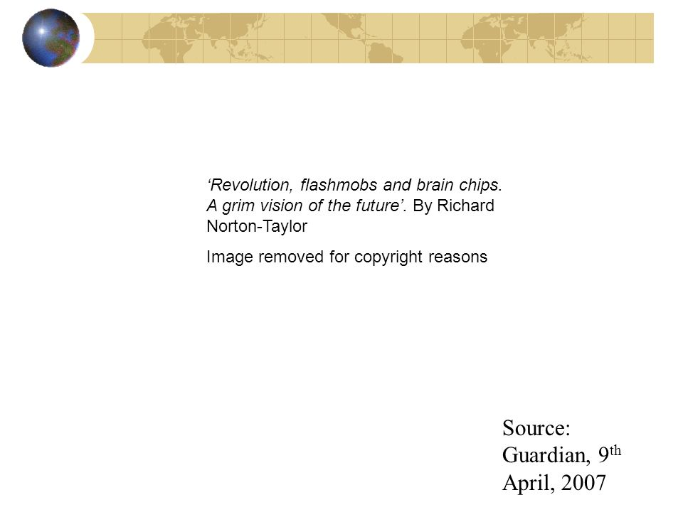 Source: Guardian, 9 th April, 2007 Revolution, flashmobs and brain chips.