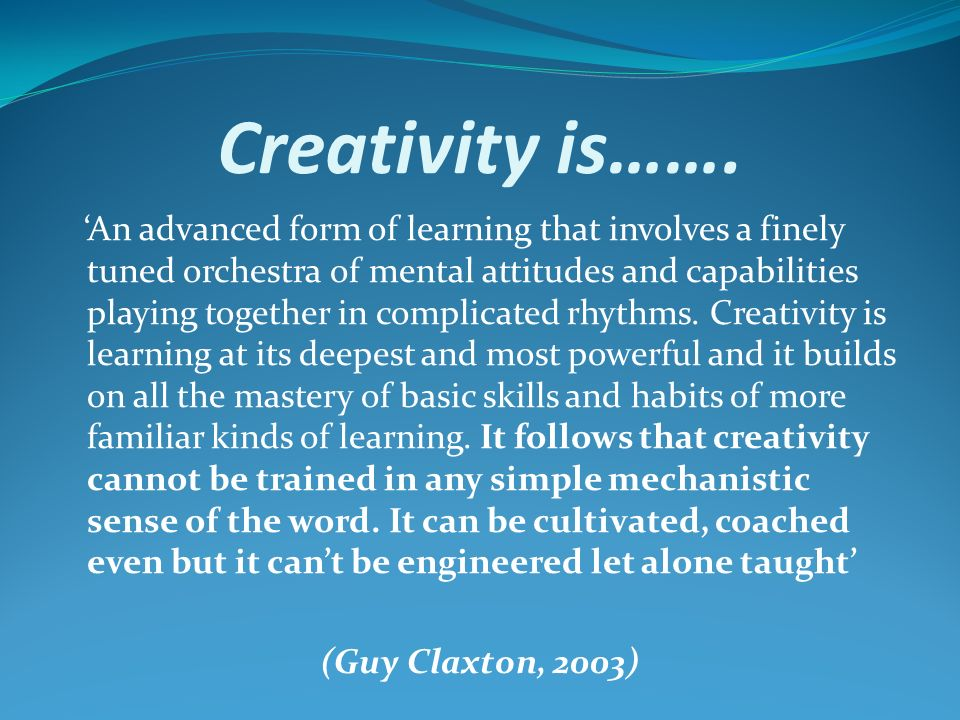 Creativity is…….