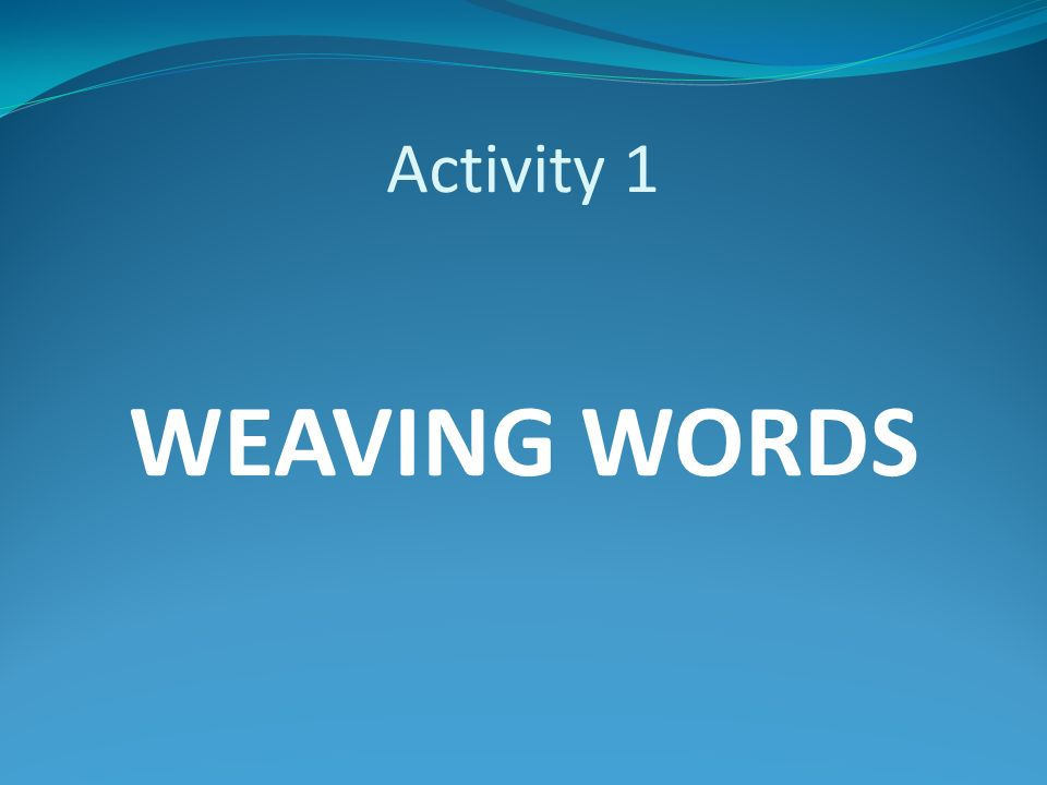 Activity 1 WEAVING WORDS