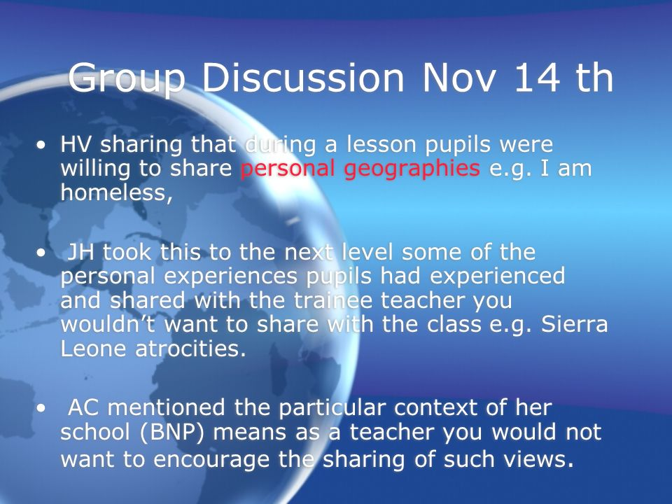 Group Discussion Nov 14 th HV sharing that during a lesson pupils were willing to share personal geographies e.g.