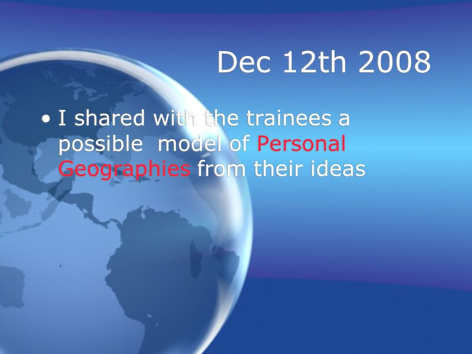 Dec 12th 2008 I shared with the trainees a possible model of Personal Geographies from their ideas
