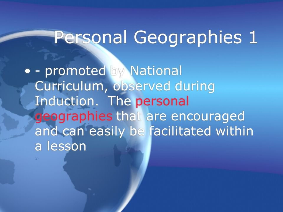 Personal Geographies 1 - promoted by National Curriculum, observed during Induction.