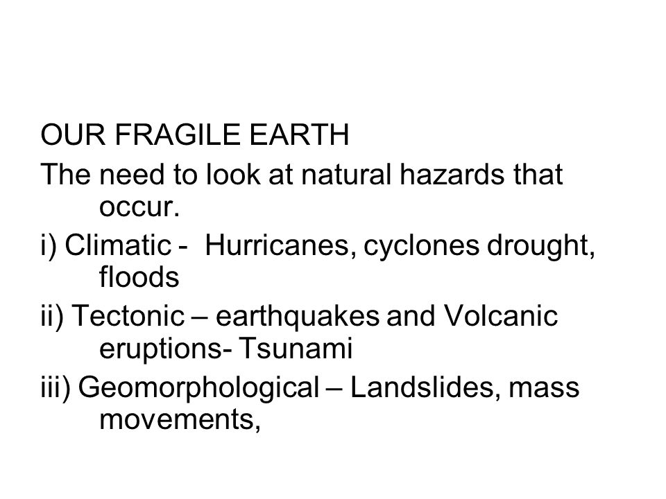 OUR FRAGILE EARTH The need to look at natural hazards that occur.