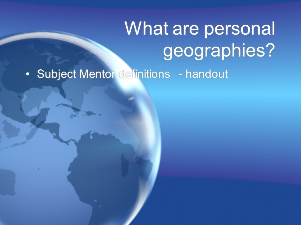 What are personal geographies? Subject Mentor definitions - handout