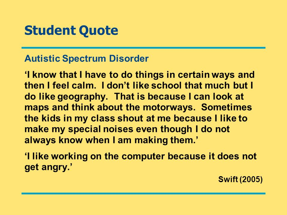 Student Quote Autistic Spectrum Disorder I know that I have to do things in certain ways and then I feel calm.
