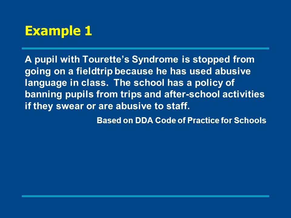 Example 1 A pupil with Tourettes Syndrome is stopped from going on a fieldtrip because he has used abusive language in class.