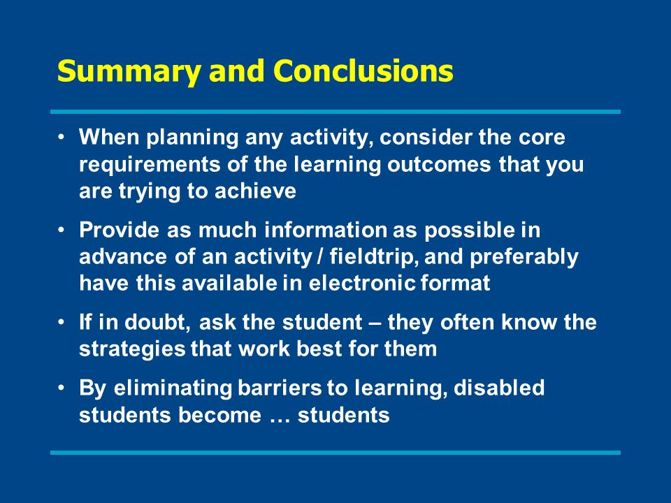 Summary and Conclusions When planning any activity, consider the core requirements of the learning outcomes that you are trying to achieve Provide as