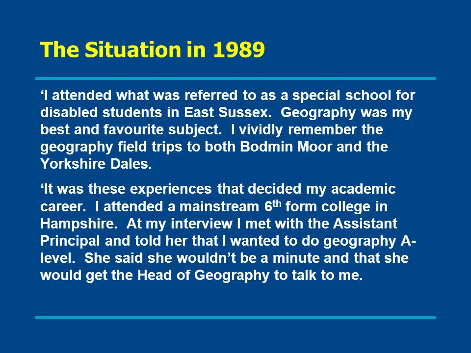 The Situation in 1989 I attended what was referred to as a special school for disabled students in East Sussex. Geography was my best and favourite su