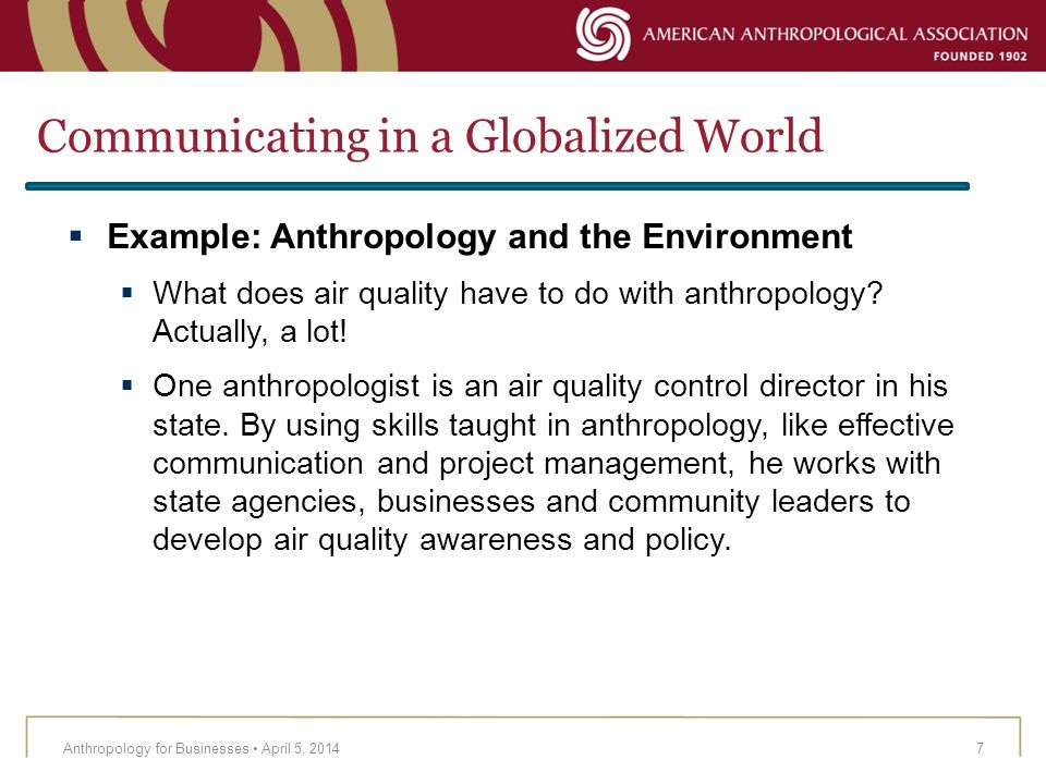 Communicating in a Globalized World Anthropology for Businesses April 5, 20147 Example: Anthropology and the Environment What does air quality have to