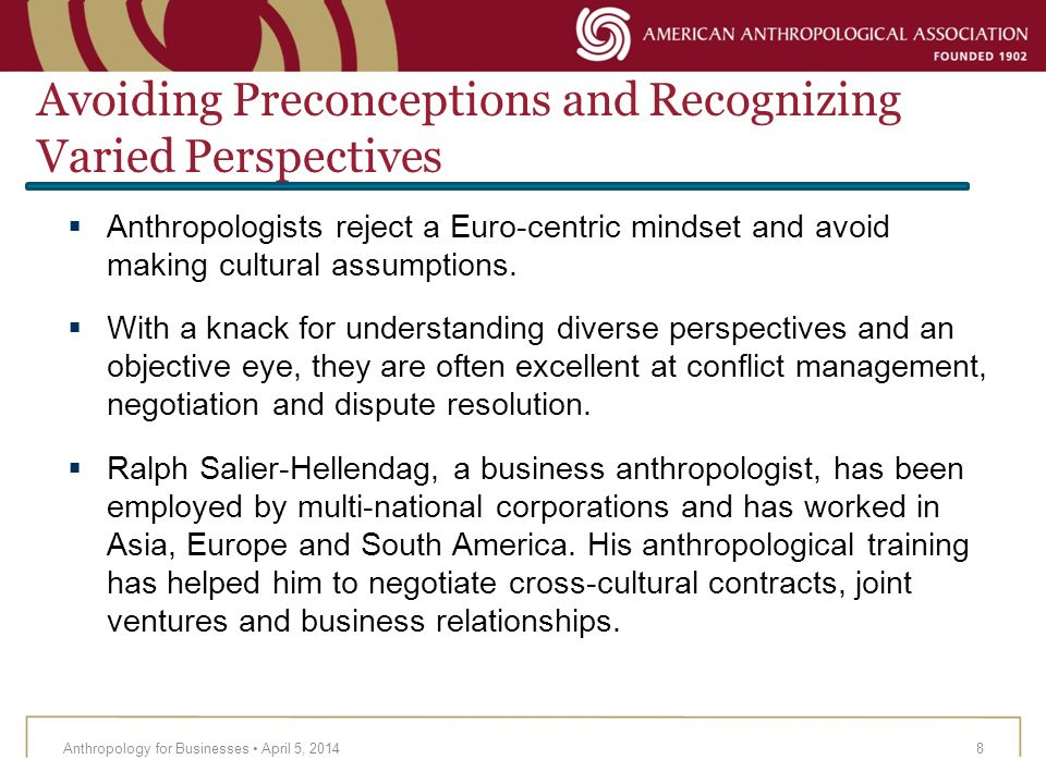 Avoiding Preconceptions and Recognizing Varied Perspectives Anthropology for Businesses April 5, 20149 Example: Stock options are not savings The Sapient consulting firm found that stock options and traditional financial savings options are viewed differently.