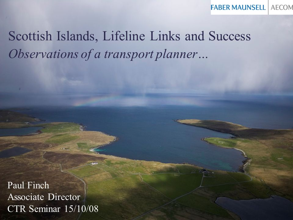 Scottish Islands, Lifeline Links and Success 21.Policy response #1 We need to recognise the uniqueness of each island, and reflect on their raisons dêtre.