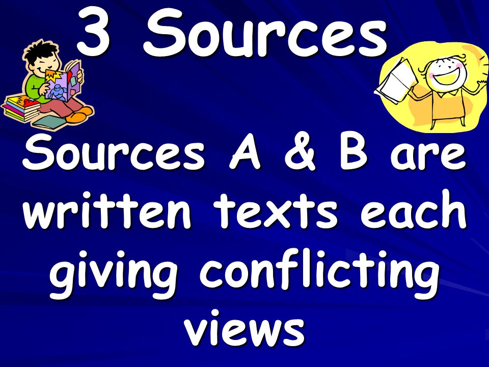 3 Sources Sources A & B are written texts each giving conflicting views