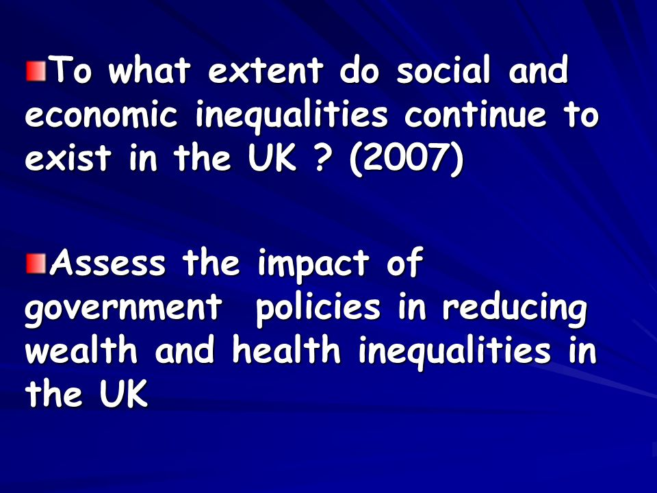 To what extent do social and economic inequalities continue to exist in the UK .
