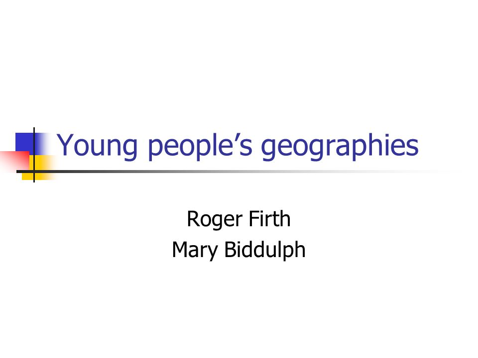 Young peoples geographies Roger Firth Mary Biddulph