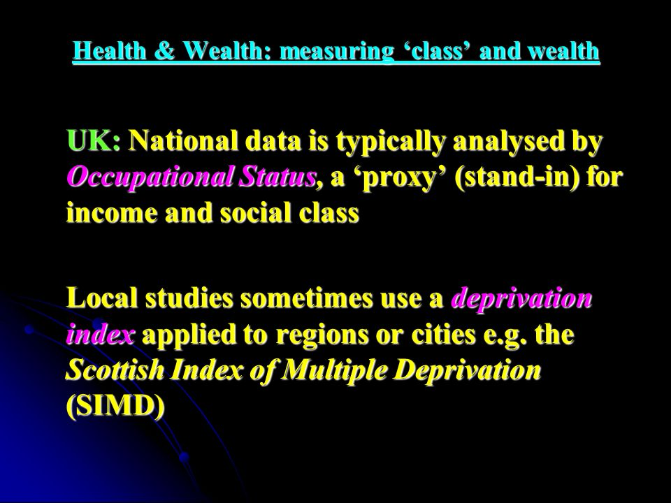 Health & Wealth Scotland Deprivation Index: income, crime, employment, education etc As deprivation increases so health outcomes worsen.
