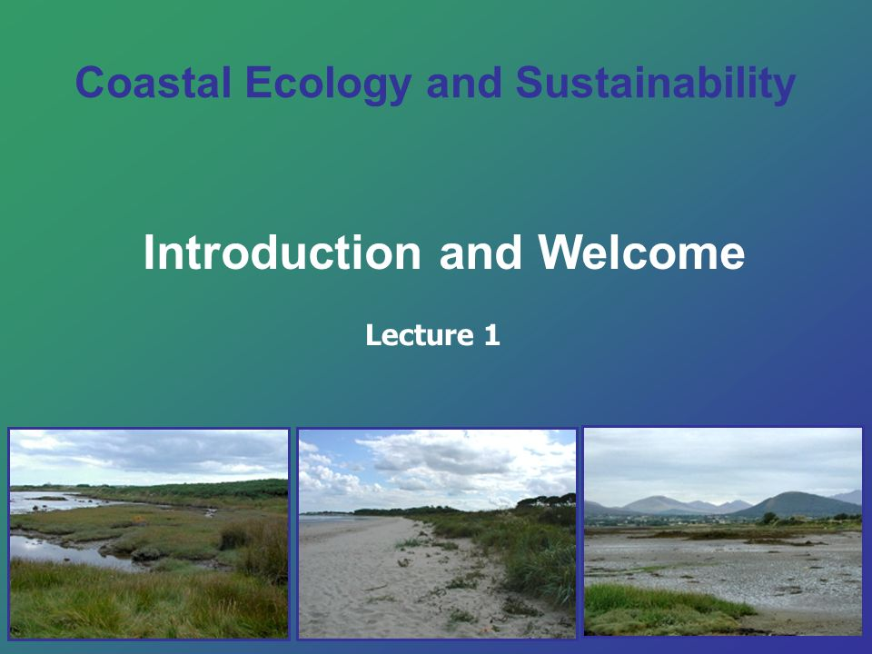 Coastal Ecology and Sustainability Introduction and Welcome Lecture 1