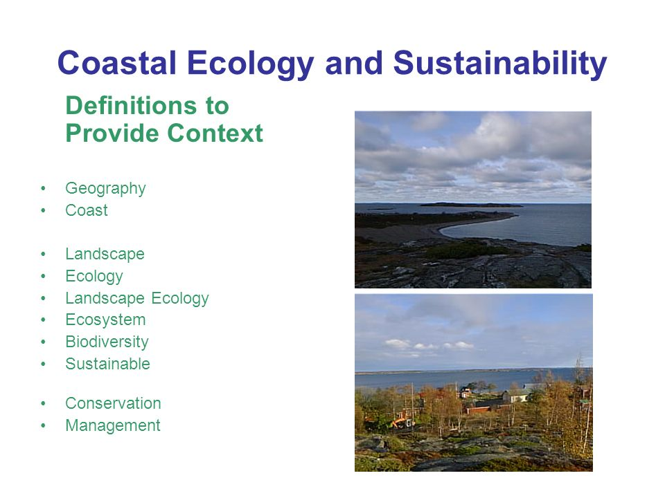 Coastal Ecology and Sustainability Definitions to Provide Context Geography Coast Landscape Ecology Landscape Ecology Ecosystem Biodiversity Sustainable Conservation Management