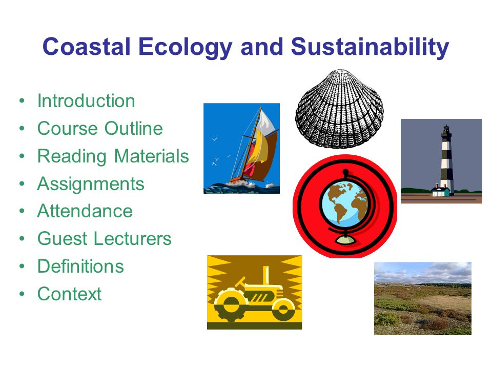 Coastal Ecology and Sustainability Introduction Course Outline Reading Materials Assignments Attendance Guest Lecturers Definitions Context