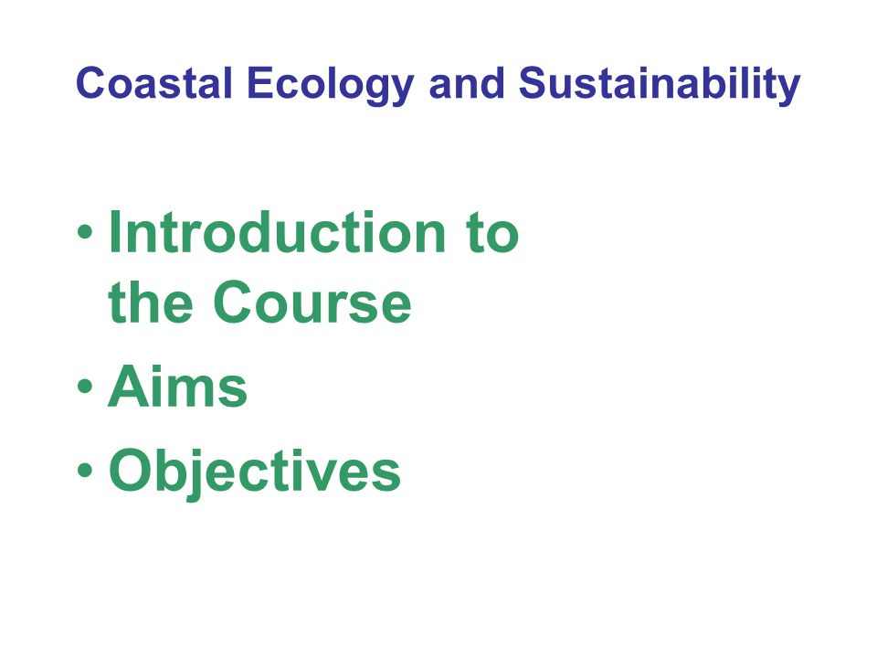Coastal Ecology and Sustainability Introduction to the Course Aims Objectives