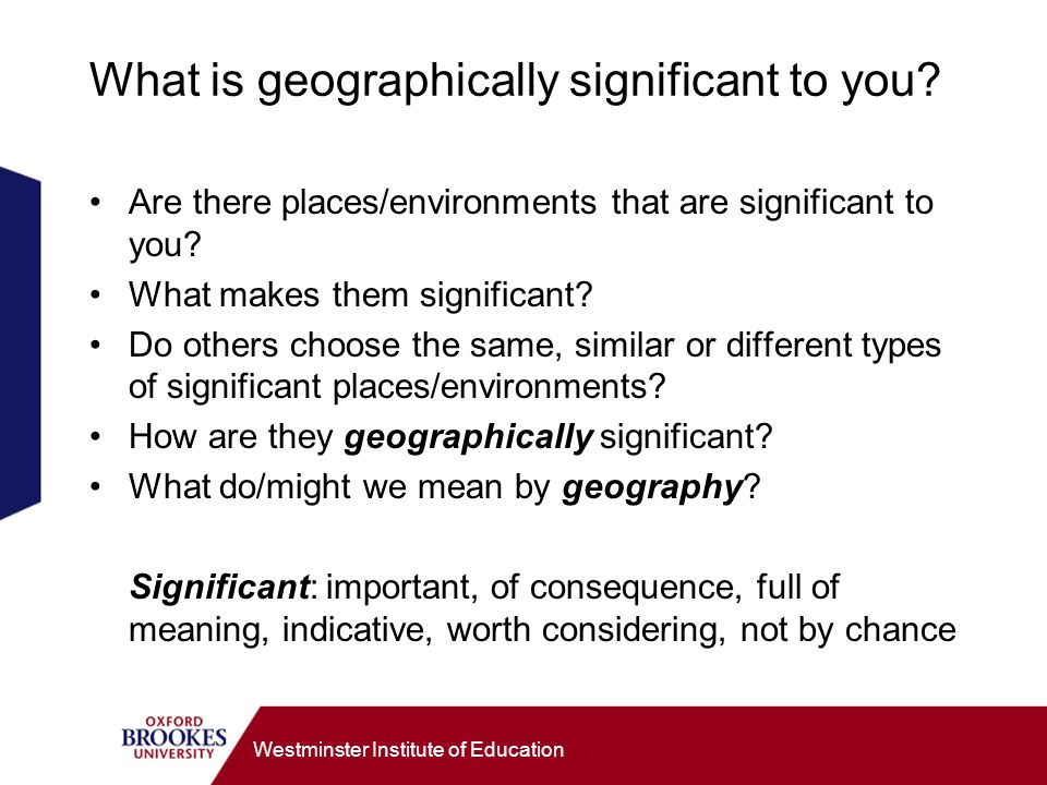 Westminster Institute of Education What is geographically significant to you.