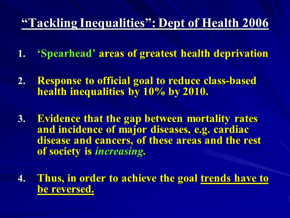 Tackling Inequalities: Dept of Health 2006 1. Spearhead areas of greatest health deprivation 2.