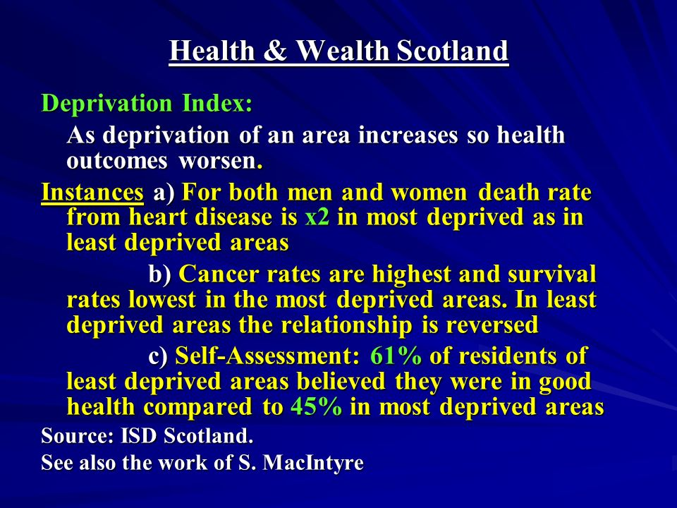Health & Wealth Scotland Deprivation Index: As deprivation of an area increases so health outcomes worsen.