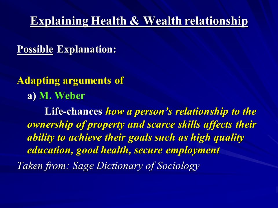 Explaining Health & Wealth relationship Possible Explanation: Adapting arguments of a) M.