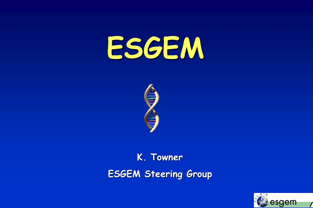 ESGEM K. Towner ESGEM Steering Group