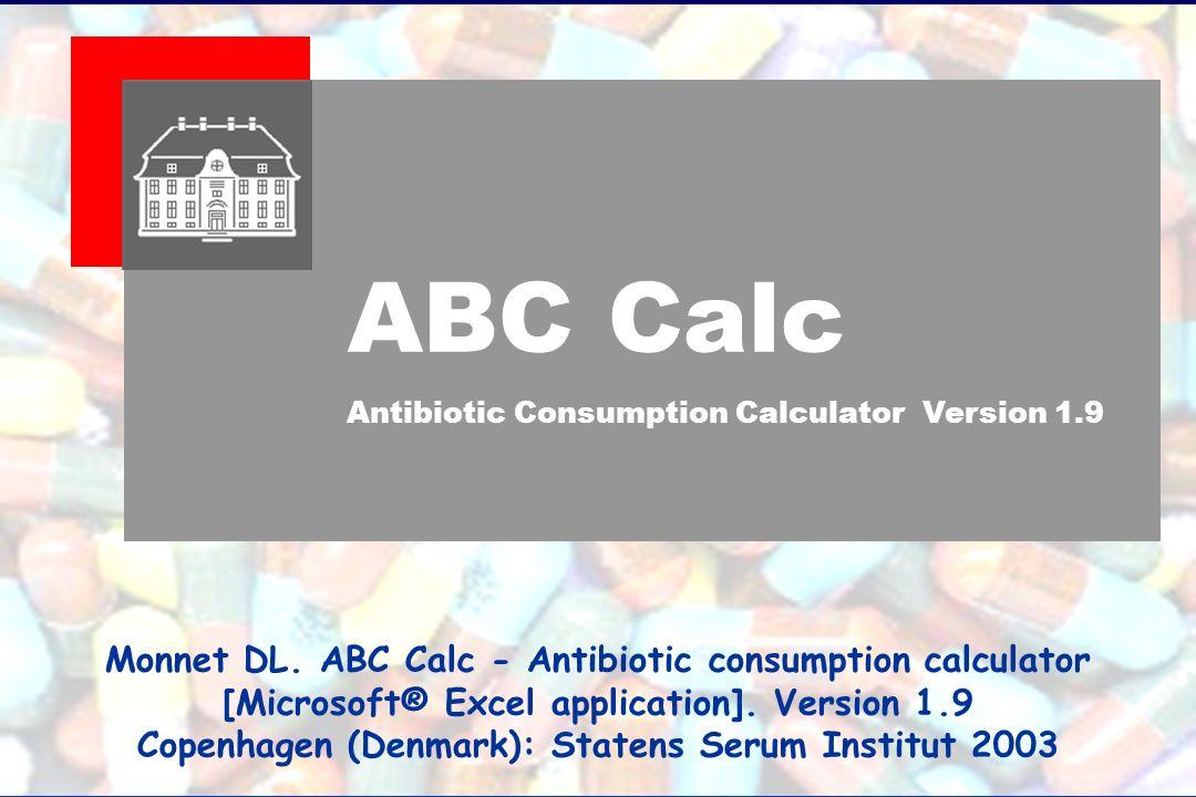 ABC Calc Antibiotic Consumption Calculator Version 1.9 Monnet DL.