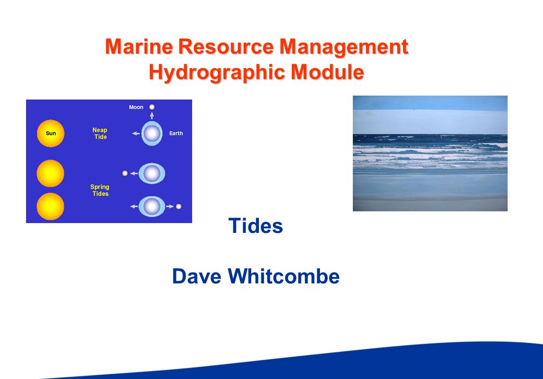 Marine Resource Management Hydrographic Module Tides Dave Whitcombe