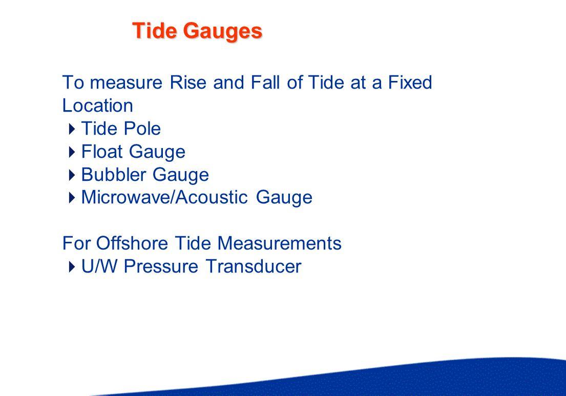 Tide Gauges To measure Rise and Fall of Tide at a Fixed Location Tide Pole Float Gauge Bubbler Gauge Microwave/Acoustic Gauge For Offshore Tide Measur