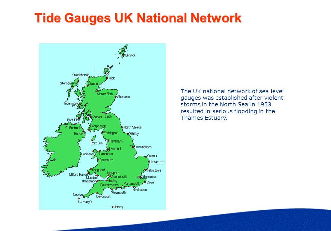 Tide Gauges UK National Network The UK national network of sea level gauges was established after violent storms in the North Sea in 1953 resulted in