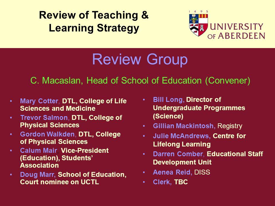 C. Macaslan, Head of School of Education (Convener) Bill Long, Director of Undergraduate Programmes (Science) Gillian Mackintosh, Registry Julie McAnd