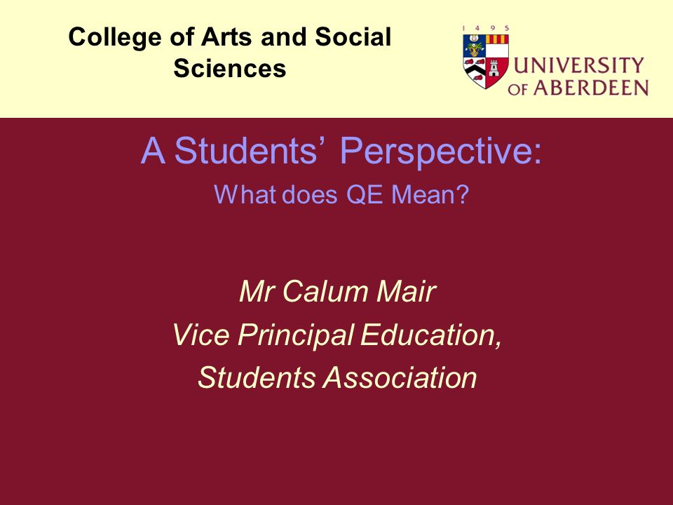 Mr Calum Mair Vice Principal Education, Students Association College of Arts and Social Sciences A Students Perspective: What does QE Mean