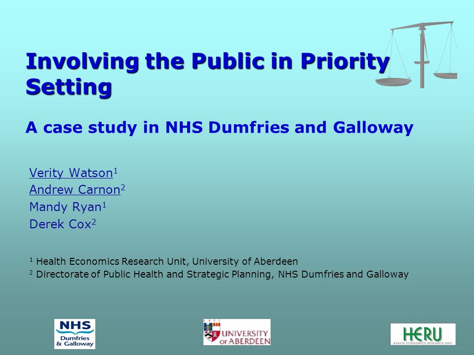 Involving the Public in Priority Setting Involving the Public in Priority Setting A case study in NHS Dumfries and Galloway Verity Watson 1 Andrew Car