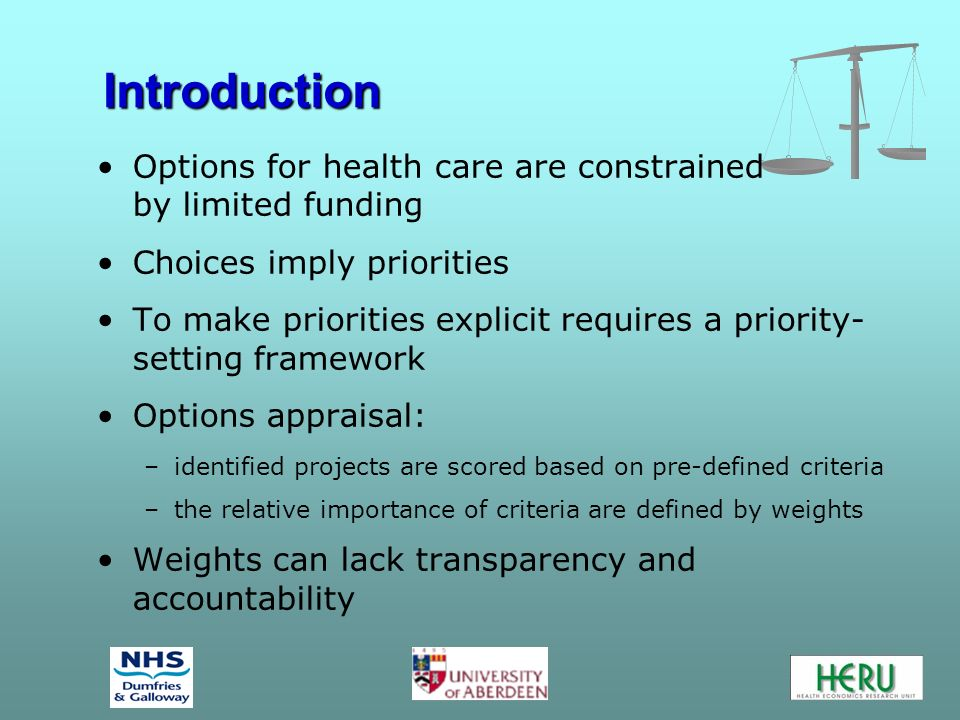 Introduction Options for health care are constrained by limited funding Choices imply priorities To make priorities explicit requires a priority- sett