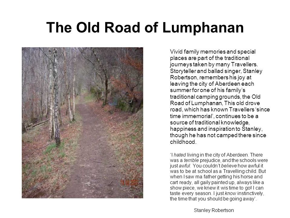 The Old Road of Lumphanan Vivid family memories and special places are part of the traditional journeys taken by many Travellers.