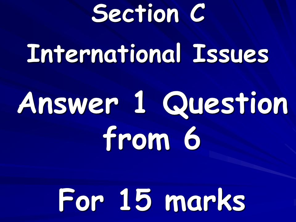 Section C International Issues Answer 1 Question from 6 For 15 marks