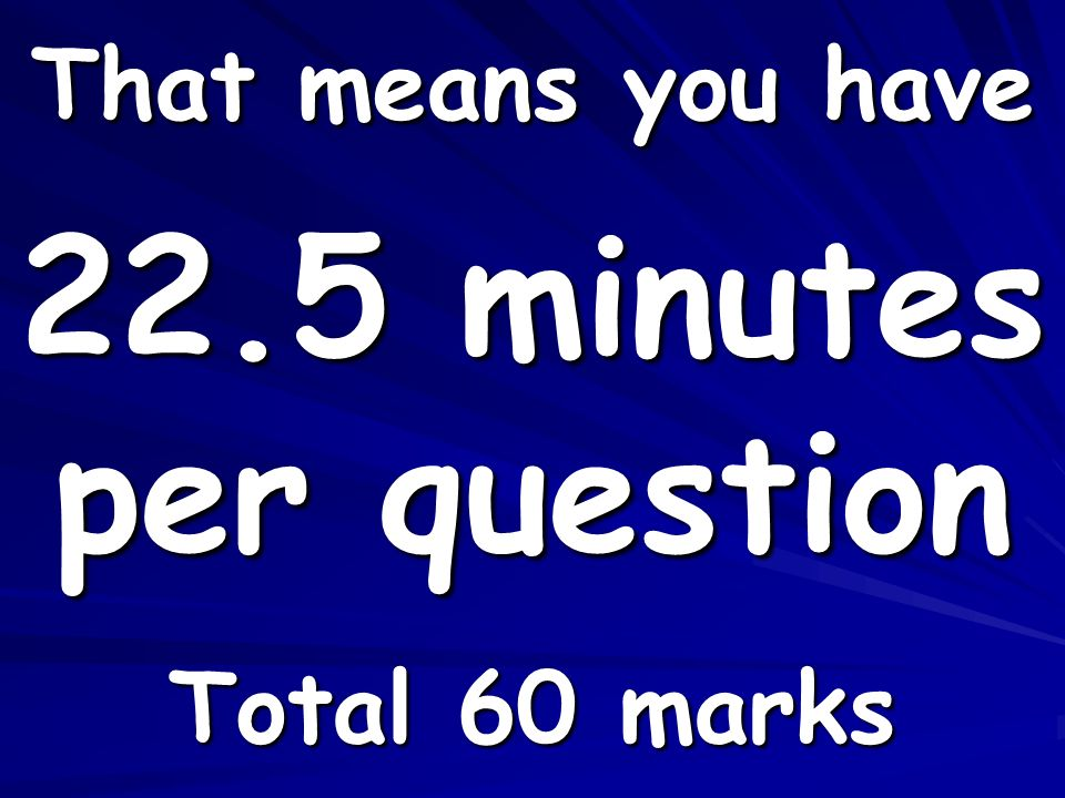 That means you have Total 60 marks 22.5 minutes per question
