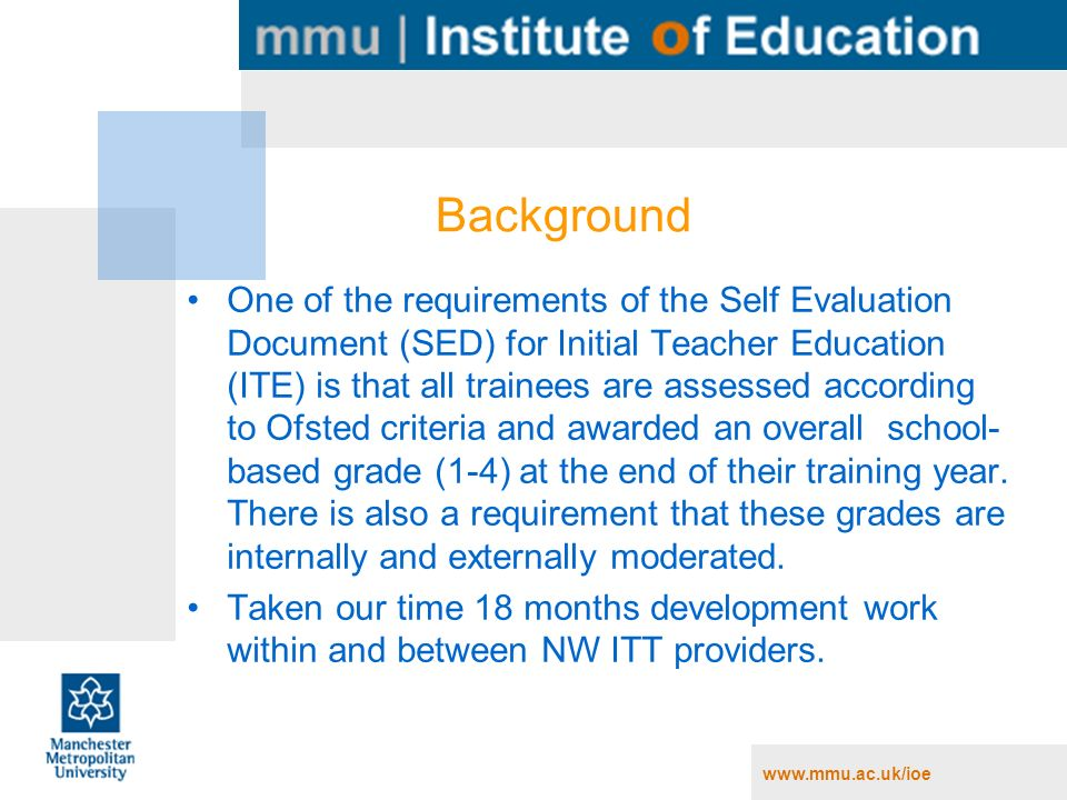 Background One of the requirements of the Self Evaluation Document (SED) for Initial Teacher Education (ITE) is that all trainees are assessed according to Ofsted criteria and awarded an overall school- based grade (1-4) at the end of their training year.