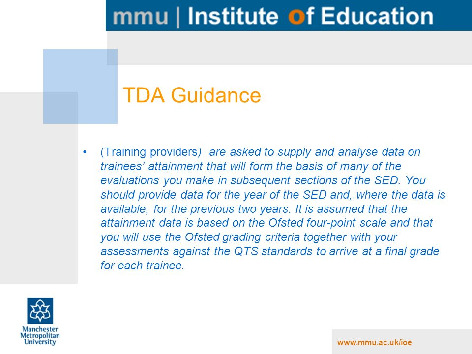 www.mmu.ac.uk/ioe TDA Guidance (Training providers) are asked to supply and analyse data on trainees attainment that will form the basis of many of th