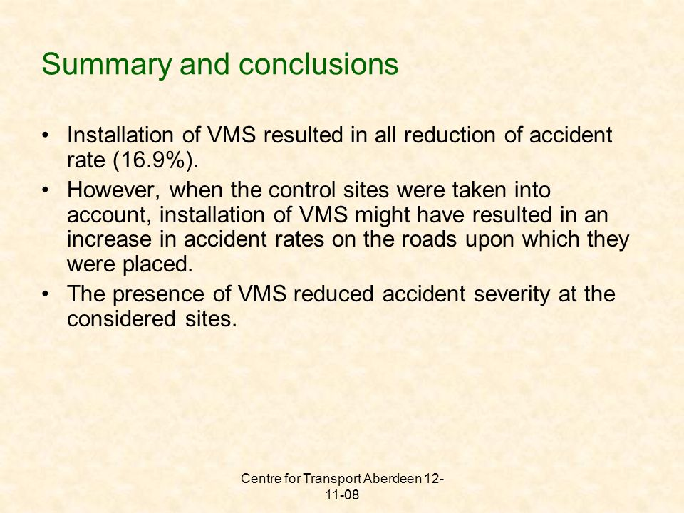 Centre for Transport Aberdeen 12- 11-08 Summary and conclusions Installation of VMS resulted in all reduction of accident rate (16.9%).