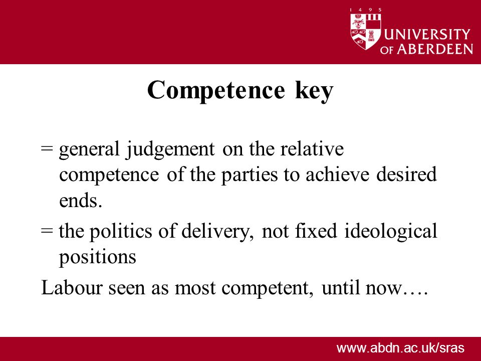 www.abdn.ac.uk/sras Competence key = general judgement on the relative competence of the parties to achieve desired ends. = the politics of delivery,