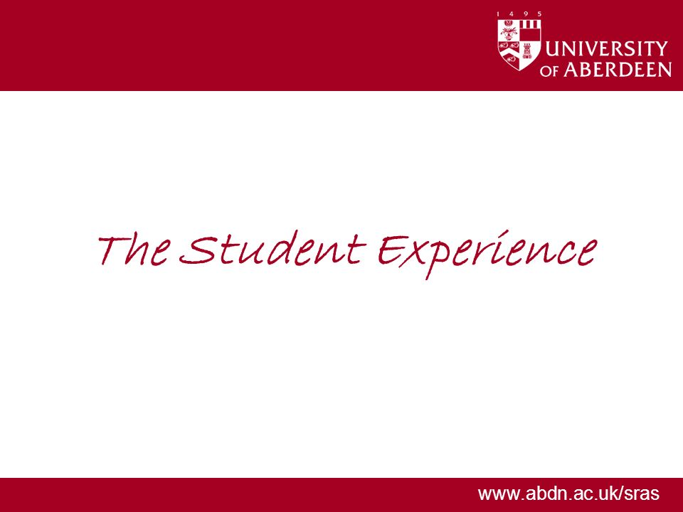 www.abdn.ac.uk/sras The Student Experience