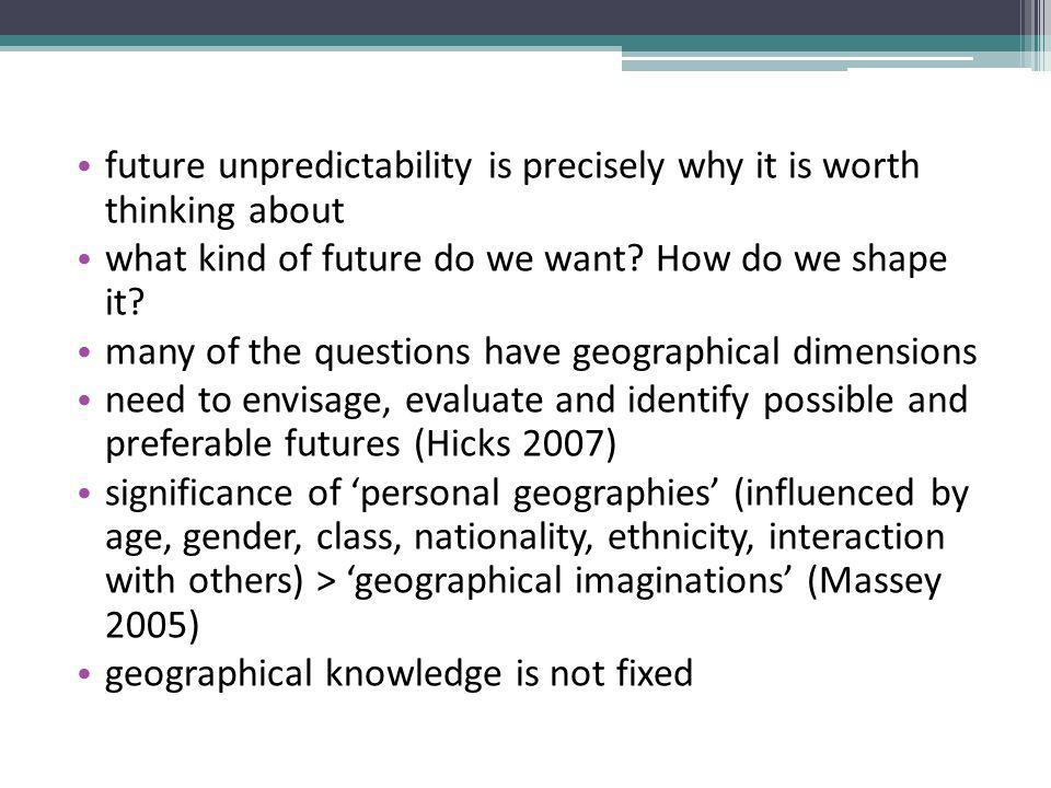 future unpredictability is precisely why it is worth thinking about what kind of future do we want.
