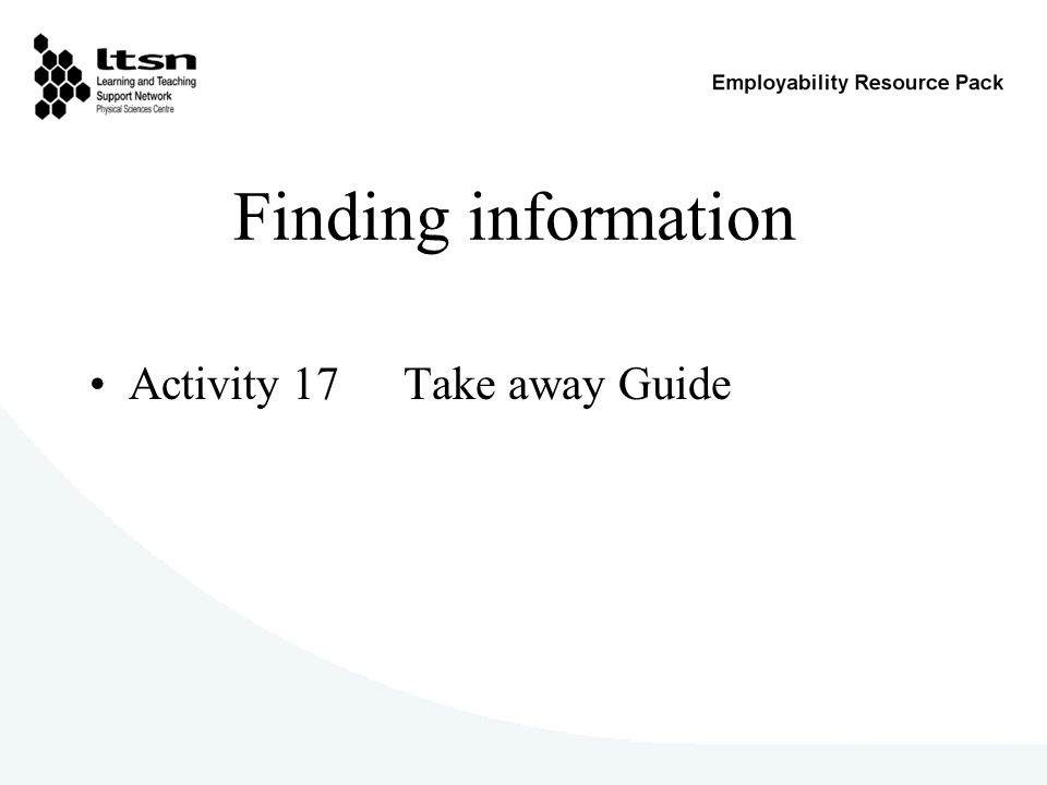 Finding information Activity 17 Take away Guide