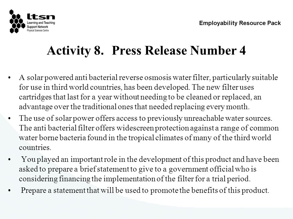 Activity 8. Press Release Number 4 A solar powered anti bacterial reverse osmosis water filter, particularly suitable for use in third world countries